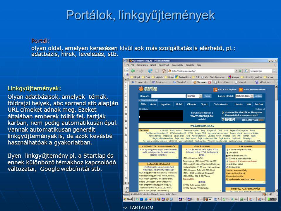 Portálok, linkgyűjtemények Linkgyűjtemények: Olyan adatbázisok, amelyek témák, földrajzi helyek, abc sorrend stb alapján URL címeket adnak meg. Ezeket