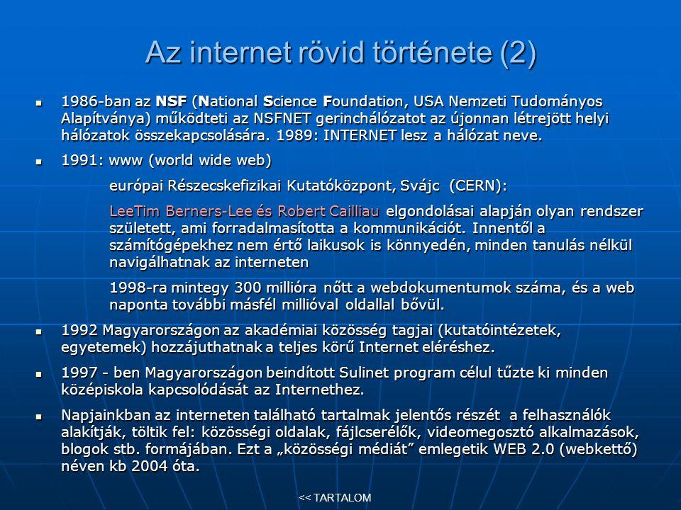 Az internet rövid története (2) 1986-ban az NSF (National Science Foundation, USA Nemzeti Tudományos Alapítványa) működteti az NSFNET gerinchálózatot