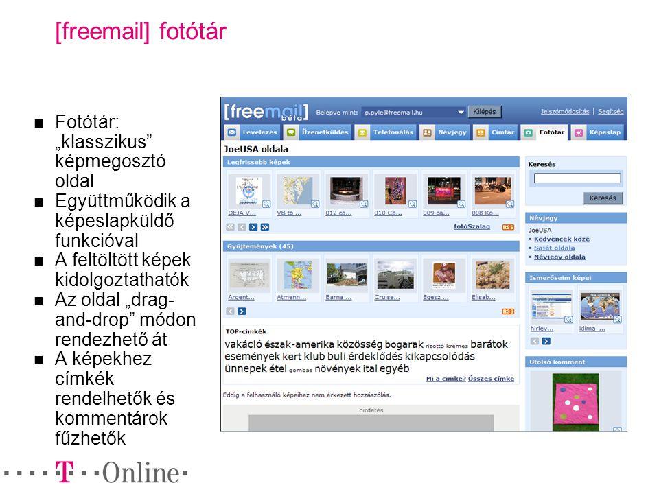 """[freemail] fotótár Fotótár: """"klasszikus képmegosztó oldal Együttműködik a képeslapküldő funkcióval A feltöltött képek kidolgoztathatók Az oldal """"drag- and-drop módon rendezhető át A képekhez címkék rendelhetők és kommentárok fűzhetők"""