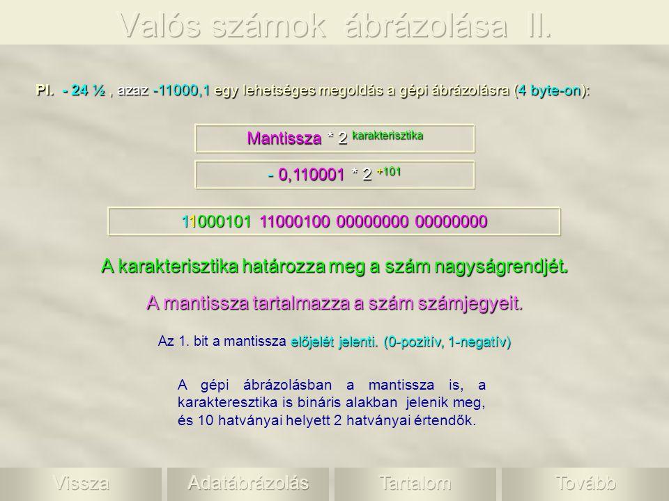 A gépi ábrázolásban a mantissza is, a karakteresztika is bináris alakban jelenik meg, és 10 hatványai helyett 2 hatványai értendők. Mantissza * 2 kara