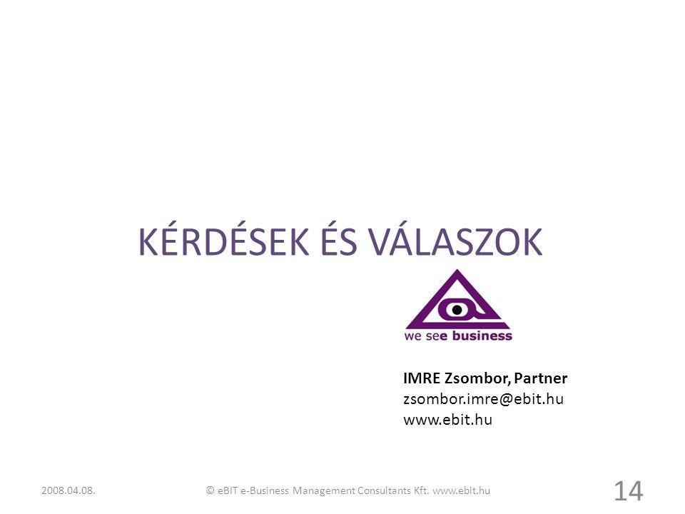 KÉRDÉSEK ÉS VÁLASZOK 14 IMRE Zsombor, Partner zsombor.imre@ebit.hu www.ebit.hu © eBIT e-Business Management Consultants Kft. www.ebit.hu2008.04.08.