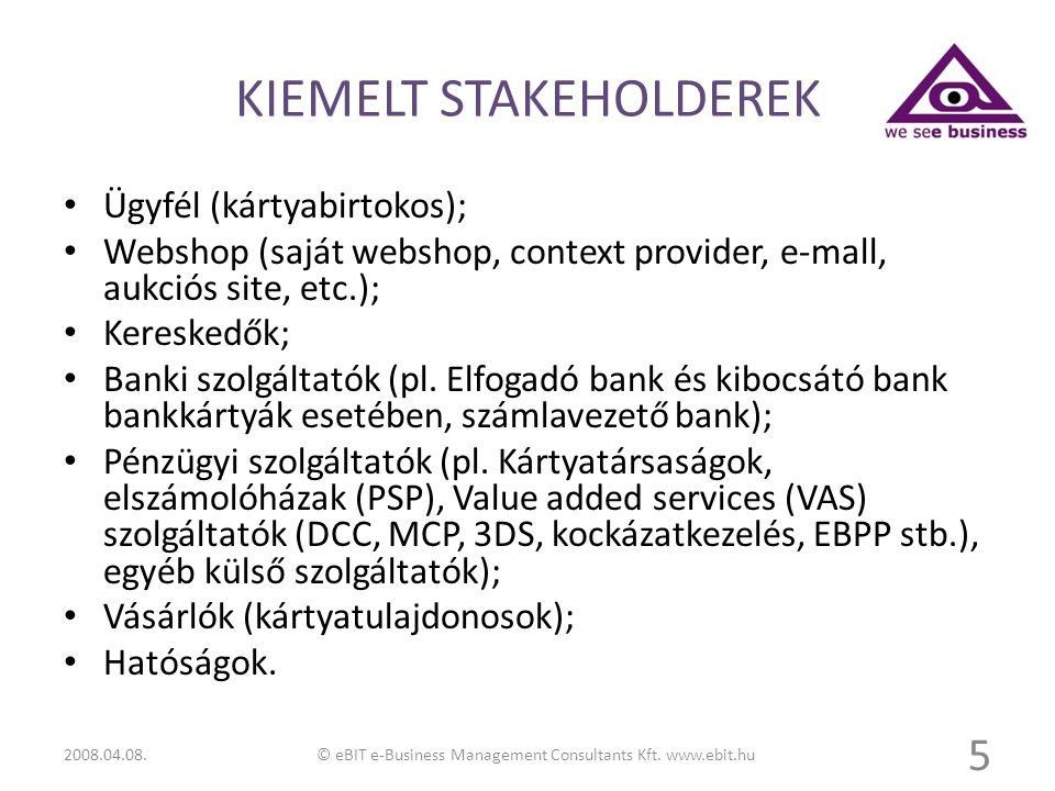 KIEMELT STAKEHOLDEREK Ügyfél (kártyabirtokos); Webshop (saját webshop, context provider, e-mall, aukciós site, etc.); Kereskedők; Banki szolgáltatók (