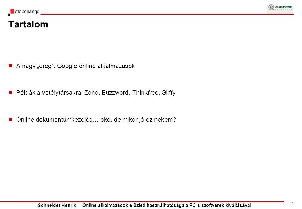 """Schneider Henrik – Online alkalmazások e-üzleti használhatósága a PC-s szoftverek kiváltásával 2 Tartalom A nagy """"öreg"""": Google online alkalmazások Pé"""