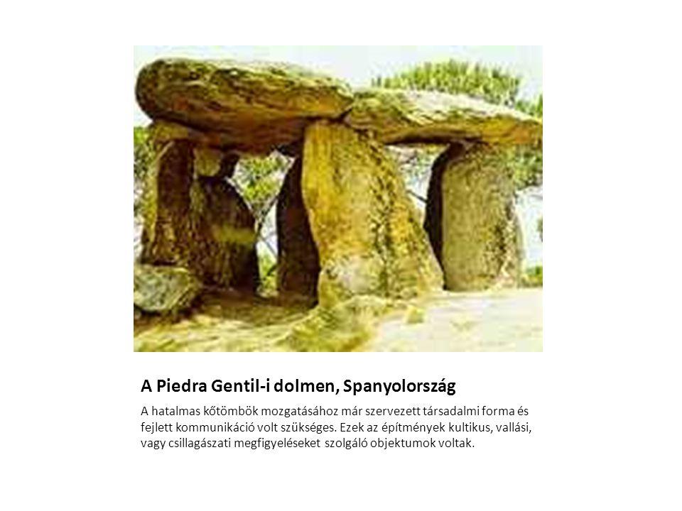 A Piedra Gentil-i dolmen, Spanyolország A hatalmas kőtömbök mozgatásához már szervezett társadalmi forma és fejlett kommunikáció volt szükséges. Ezek