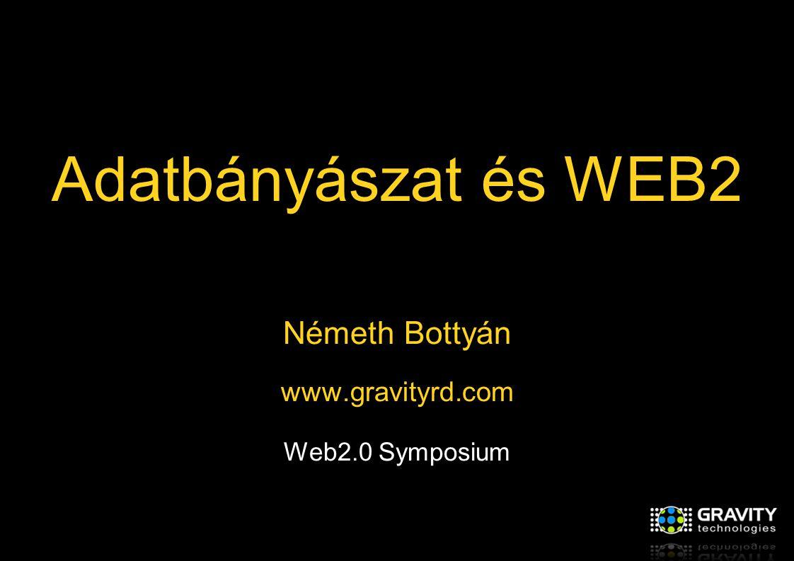 Adatbányászat és WEB2 Németh Bottyán www.gravityrd.com Web2.0 Symposium
