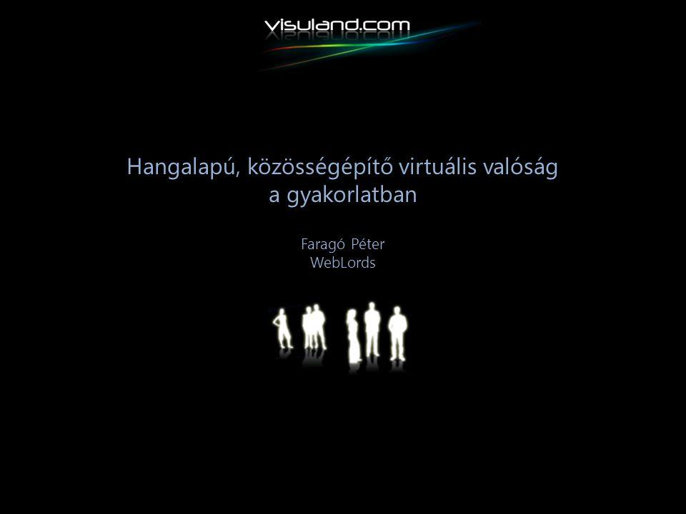 Hangalapú, közösségépítő virtuális valóság a gyakorlatban Faragó Péter WebLords