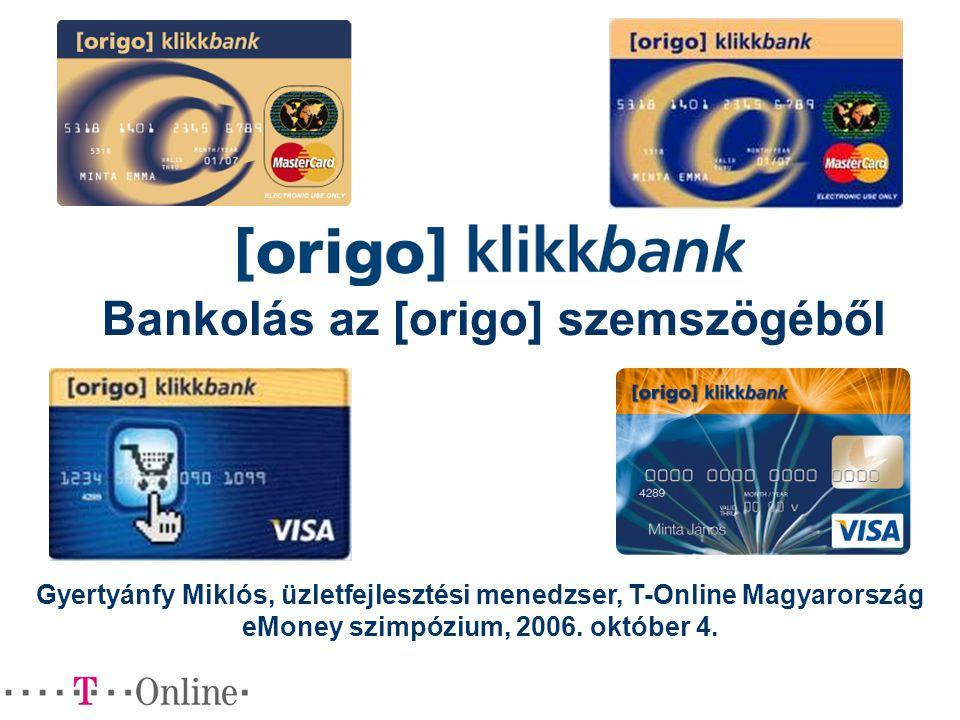 Bankolás az [origo] szemszögéből Gyertyánfy Miklós, üzletfejlesztési menedzser, T-Online Magyarország eMoney szimpózium, 2006. október 4.