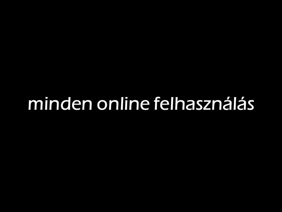 minden online felhasználás