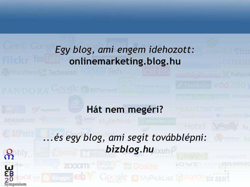 Egy blog, ami engem idehozott: onlinemarketing.blog.hu Hát nem megéri?...és egy blog, ami segít továbblépni: bizblog.hu