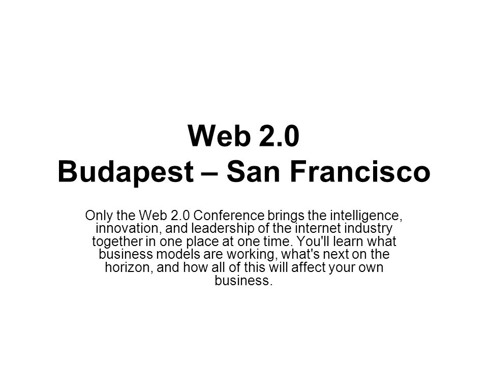 Web 2.0 Budapest – San Francisco Only the Web 2.0 Conference brings the intelligence, innovation, and leadership of the internet industry together in one place at one time.