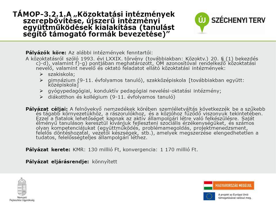Pályázók köre: Az alábbi intézmények fenntartói: A közoktatásról szóló 1993. évi LXXIX. törvény (továbbiakban: Közoktv.) 20. § (1) bekezdés c)-d), val