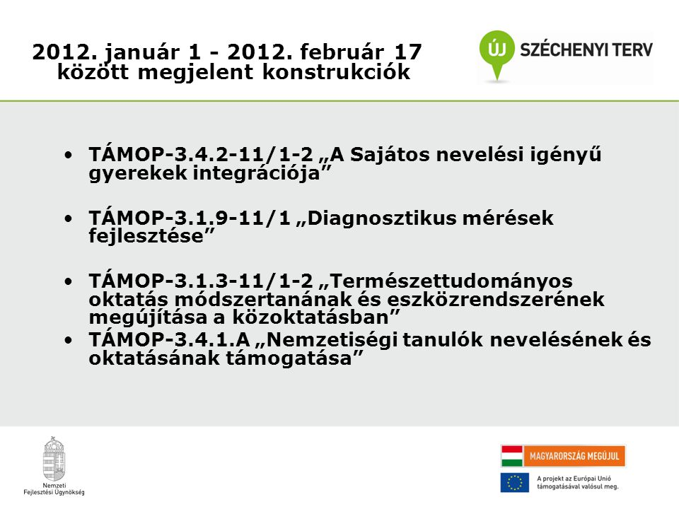 """TÁMOP-3.4.2-11/1-2 """"A Sajátos nevelési igényű gyerekek integrációja TÁMOP-3.1.9-11/1 """"Diagnosztikus mérések fejlesztése TÁMOP-3.1.3-11/1-2 """"Természettudományos oktatás módszertanának és eszközrendszerének megújítása a közoktatásban TÁMOP-3.4.1.A """"Nemzetiségi tanulók nevelésének és oktatásának támogatása 2012."""