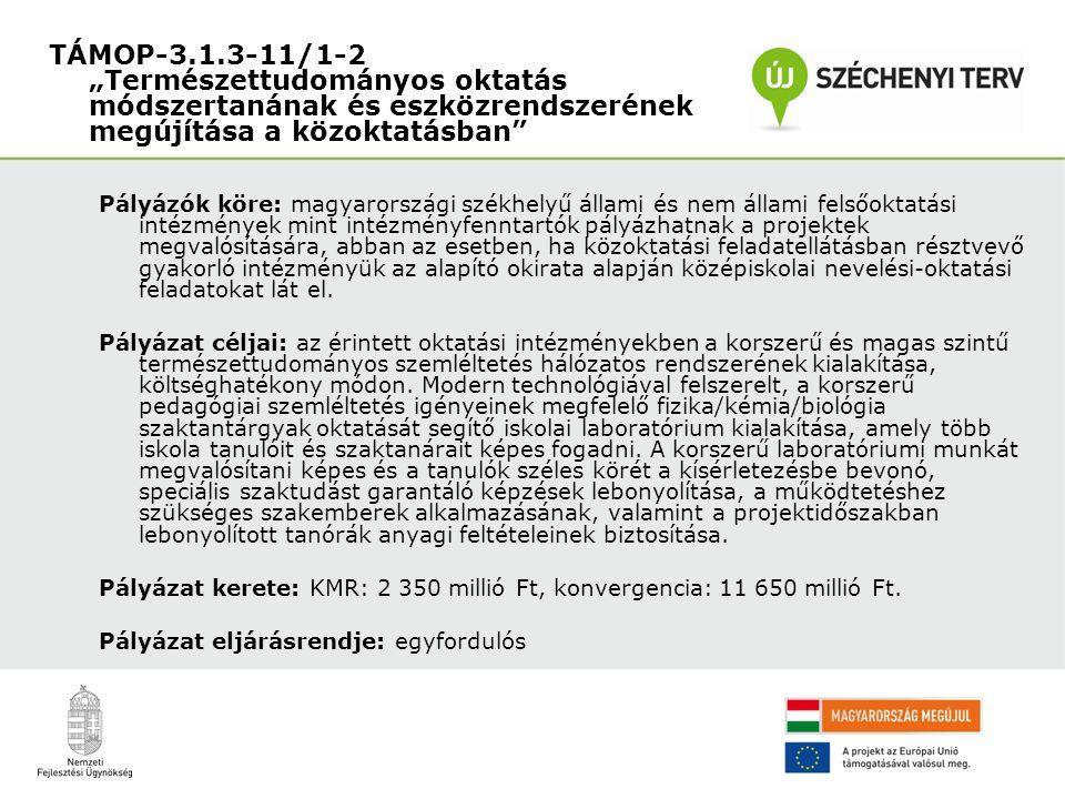 Pályázók köre: magyarországi székhelyű állami és nem állami felsőoktatási intézmények mint intézményfenntartók pályázhatnak a projektek megvalósítására, abban az esetben, ha közoktatási feladatellátásban résztvevő gyakorló intézményük az alapító okirata alapján középiskolai nevelési-oktatási feladatokat lát el.