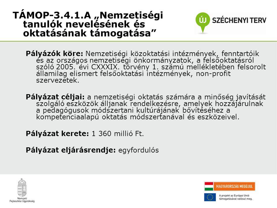 Pályázók köre: Nemzetiségi közoktatási intézmények, fenntartóik és az országos nemzetiségi önkormányzatok, a felsőoktatásról szóló 2005.