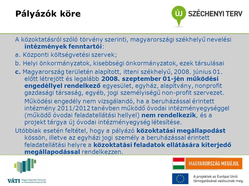 Pályázók köre A közoktatásról szóló törvény szerinti, magyarországi székhelyű nevelési intézmények fenntartói: a. Központi költségvetési szervek; b. H