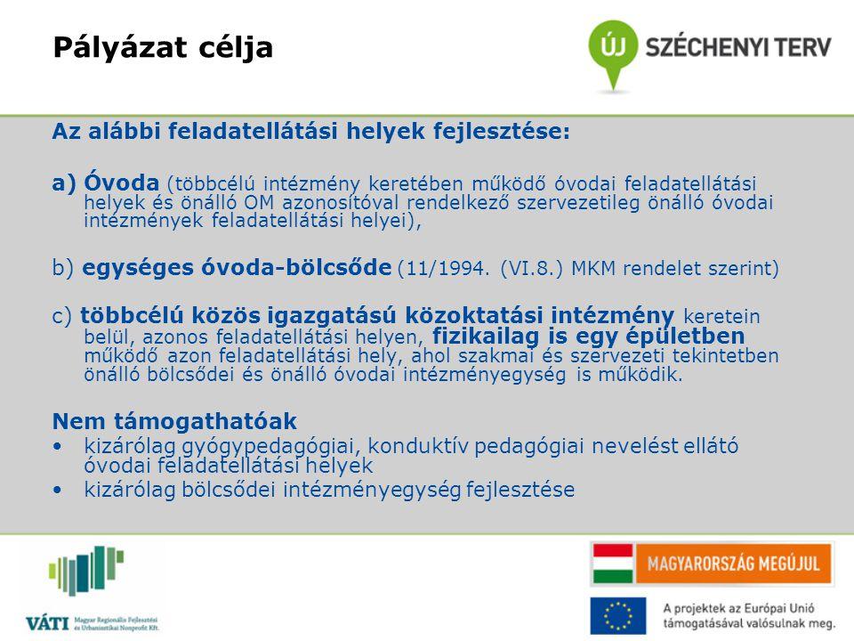 Pályázat célja Az alábbi feladatellátási helyek fejlesztése: a)Óvoda (többcélú intézmény keretében működő óvodai feladatellátási helyek és önálló OM a