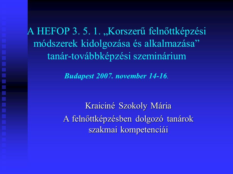 """A HEFOP 3. 5. 1. """"Korszerű felnőttképzési módszerek kidolgozása és alkalmazása"""" tanár-továbbképzési szeminárium Budapest 2007. november 14-16. Kraicin"""