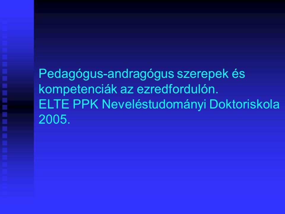 Pedagógus-andragógus szerepek és kompetenciák az ezredfordulón. ELTE PPK Neveléstudományi Doktoriskola 2005.