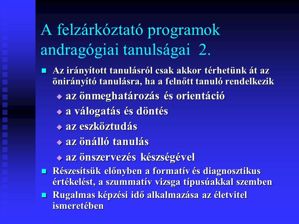 A felzárkóztató programok andragógiai tanulságai 2. Az irányított tanulásról csak akkor térhetünk át az önirányító tanulásra, ha a felnőtt tanuló rend