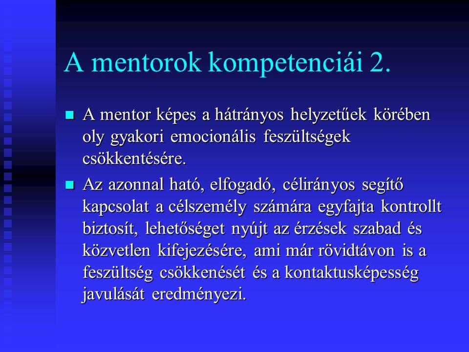 A mentorok kompetenciái 2. A mentor képes a hátrányos helyzetűek körében oly gyakori emocionális feszültségek csökkentésére. A mentor képes a hátrányo