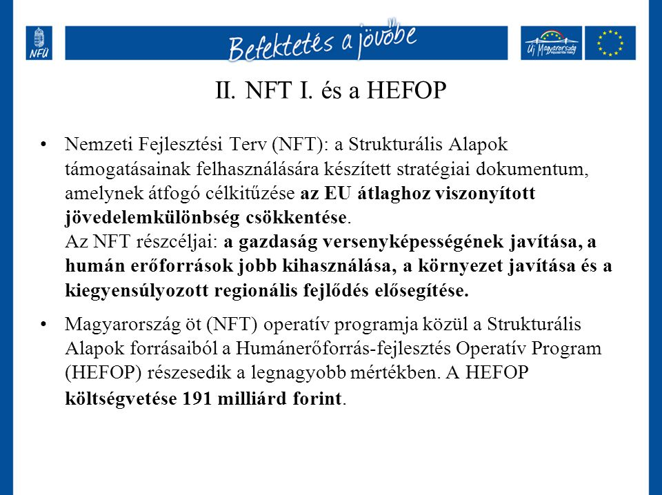 Nemzeti Fejlesztési Terv (NFT): a Strukturális Alapok támogatásainak felhasználására készített stratégiai dokumentum, amelynek átfogó célkitűzése az E