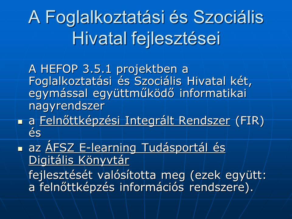 A HEFOP 3.5.1 projektben a Foglalkoztatási és Szociális Hivatal két, egymással együttműködő informatikai nagyrendszer a Felnőttképzési Integrált Rendszer (FIR) és a Felnőttképzési Integrált Rendszer (FIR) és az ÁFSZ E-learning Tudásportál és Digitális Könyvtár az ÁFSZ E-learning Tudásportál és Digitális Könyvtár fejlesztését valósította meg (ezek együtt: a felnőttképzés információs rendszere).