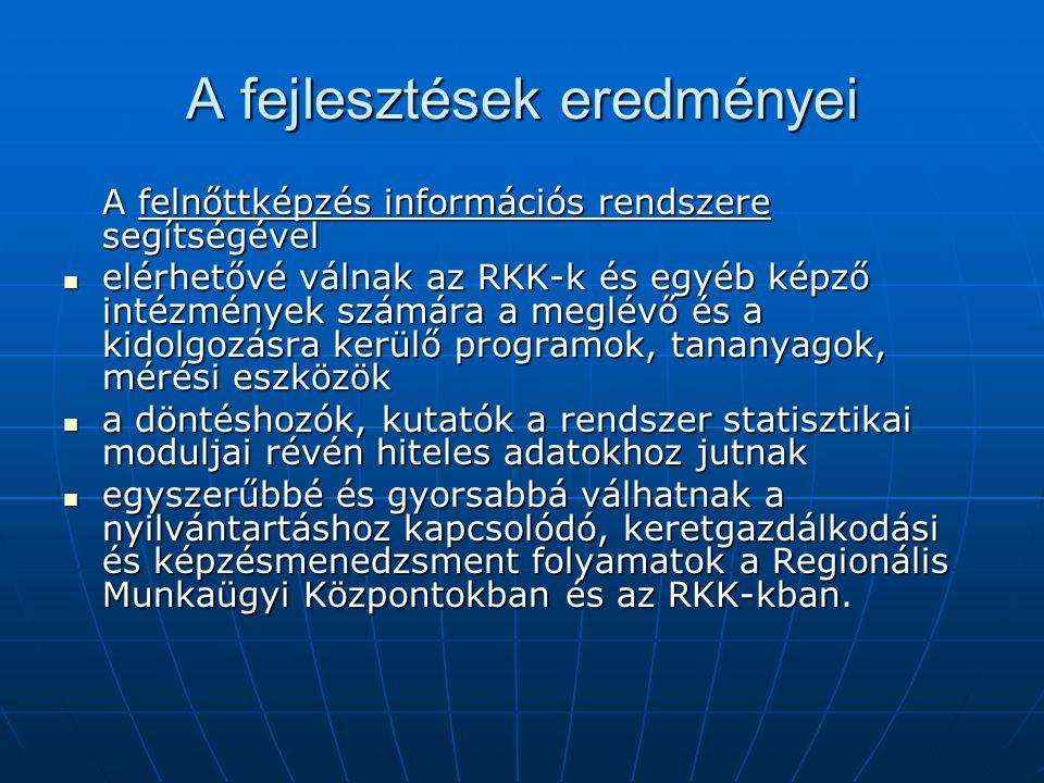 A fejlesztések eredményei A felnőttképzés információs rendszere segítségével elérhetővé válnak az RKK-k és egyéb képző intézmények számára a meglévő é