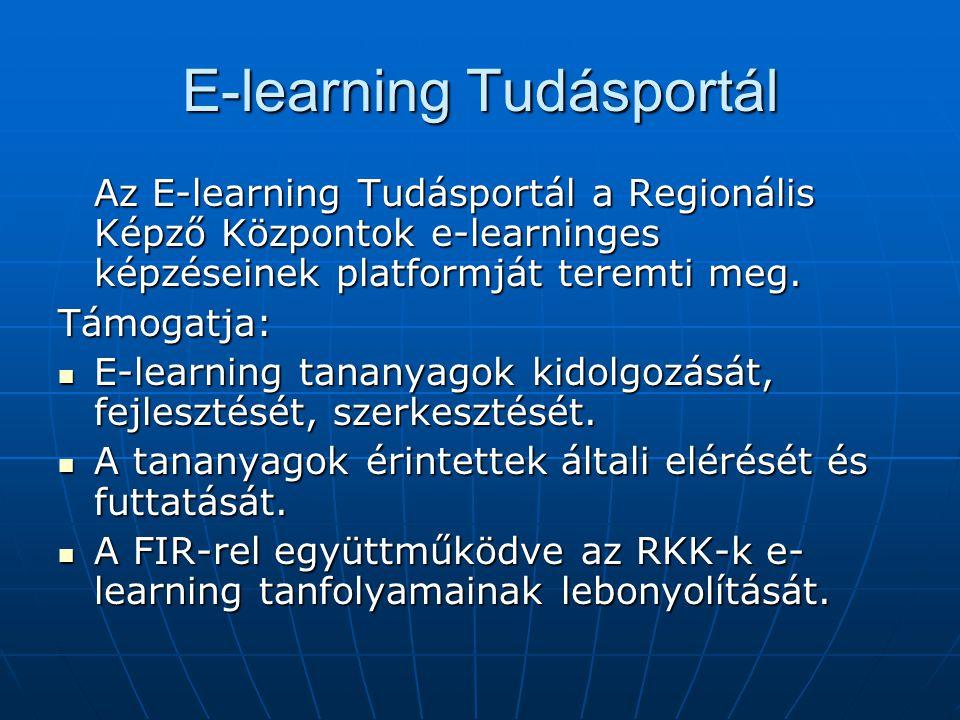 E-learning Tudásportál Az E-learning Tudásportál a Regionális Képző Központok e-learninges képzéseinek platformját teremti meg.
