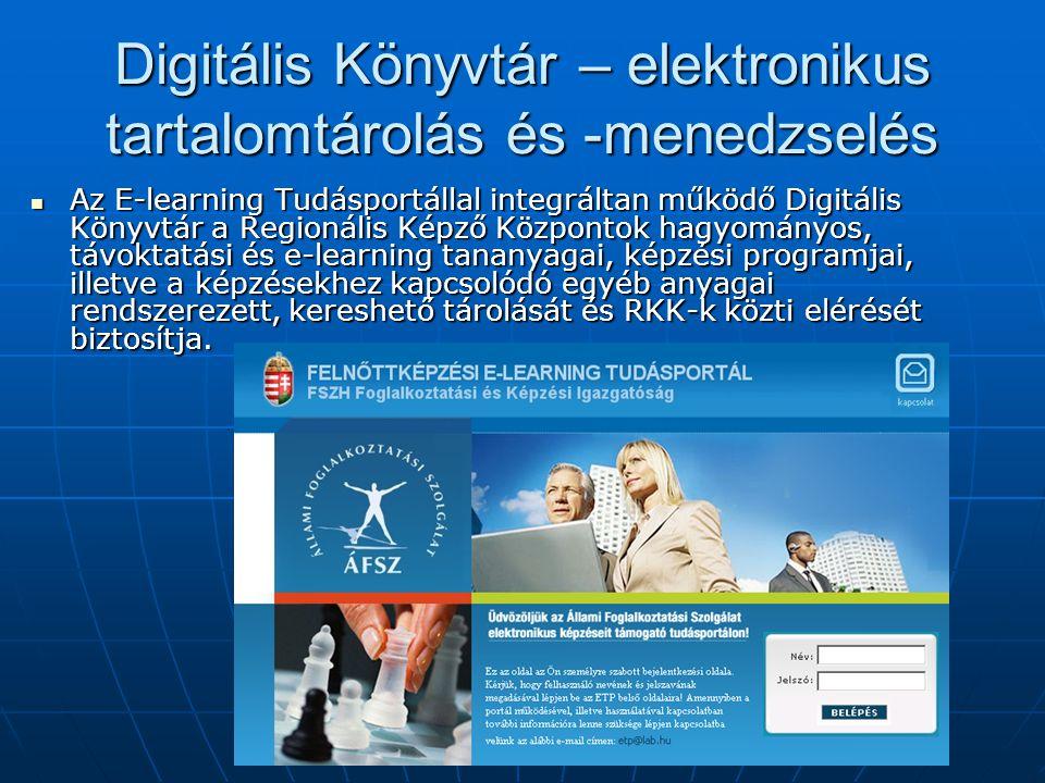 Digitális Könyvtár – elektronikus tartalomtárolás és -menedzselés Az E-learning Tudásportállal integráltan működő Digitális Könyvtár a Regionális Képző Központok hagyományos, távoktatási és e-learning tananyagai, képzési programjai, illetve a képzésekhez kapcsolódó egyéb anyagai rendszerezett, kereshető tárolását és RKK-k közti elérését biztosítja.