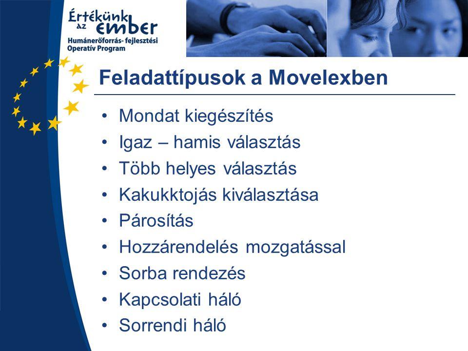 Feladattípusok a Movelexben Mondat kiegészítés Igaz – hamis választás Több helyes választás Kakukktojás kiválasztása Párosítás Hozzárendelés mozgatáss