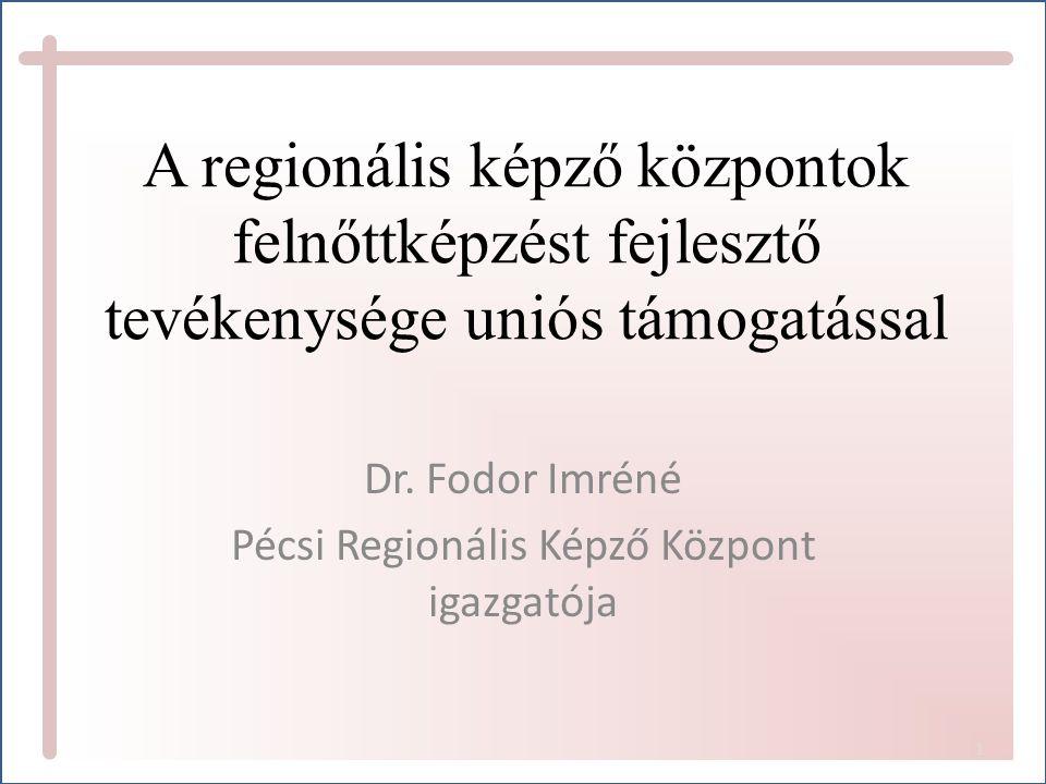1 A regionális képző központok felnőttképzést fejlesztő tevékenysége uniós támogatással Dr.