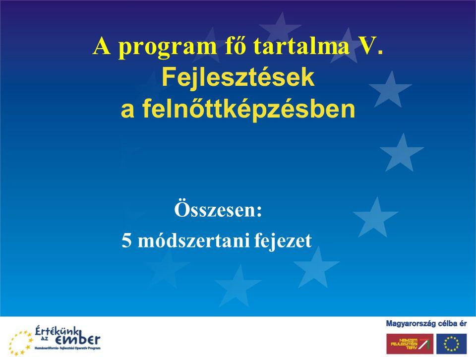A program fő tartalma V. Fejlesztések a felnőttképzésben Összesen: 5 módszertani fejezet