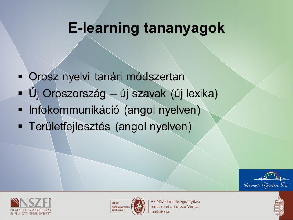 9 E-learning tananyagok  Orosz nyelvi tanári módszertan  Új Oroszország – új szavak (új lexika)  Infokommunikáció (angol nyelven)  Területfejlesztés (angol nyelven)