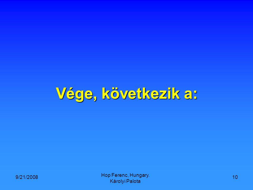 9/21/2008 Hop Ferenc, Hungary. Károlyi Palota 10 Vége, következik a: