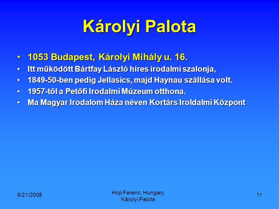 9/21/2008 Hop Ferenc, Hungary. Károlyi Palota 11 Károlyi Palota 1053 Budapest, Károlyi Mihály u.