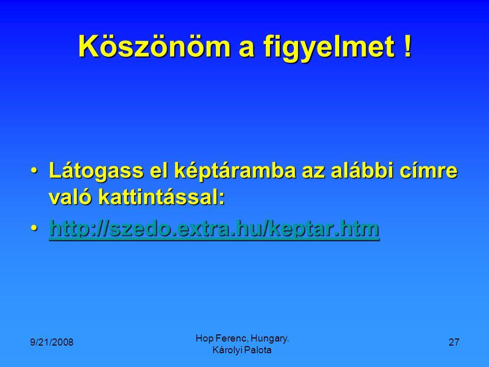 9/21/2008 Hop Ferenc, Hungary. Károlyi Palota 27 Köszönöm a figyelmet .