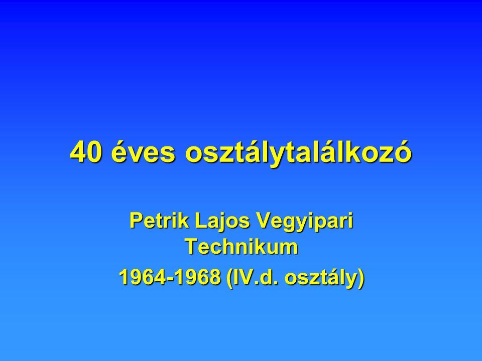 40 éves osztálytalálkozó Petrik Lajos Vegyipari Technikum 1964-1968 (IV.d. osztály)