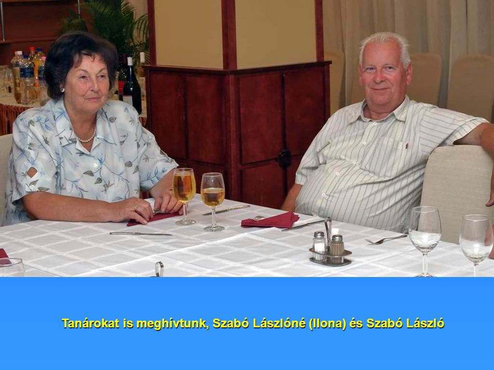 Tanárokat is meghívtunk, Szabó Lászlóné (Ilona) és Szabó László