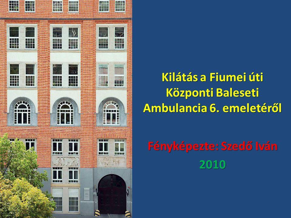 Kilátás a Fiumei úti Központi Baleseti Ambulancia 6. emeletéről Fényképezte: Szedő Iván 2010