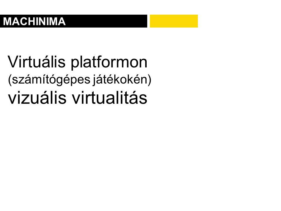 Virtuális platformon (számítógépes játékokén) vizuális virtualitás MACHINIMA