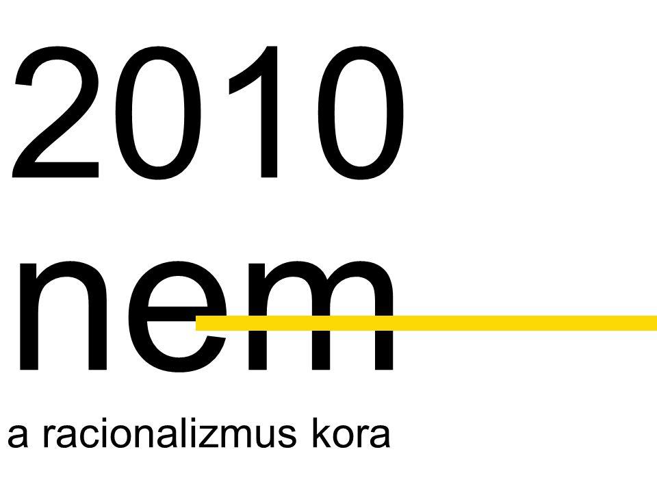 2010 nem a racionalizmus kora