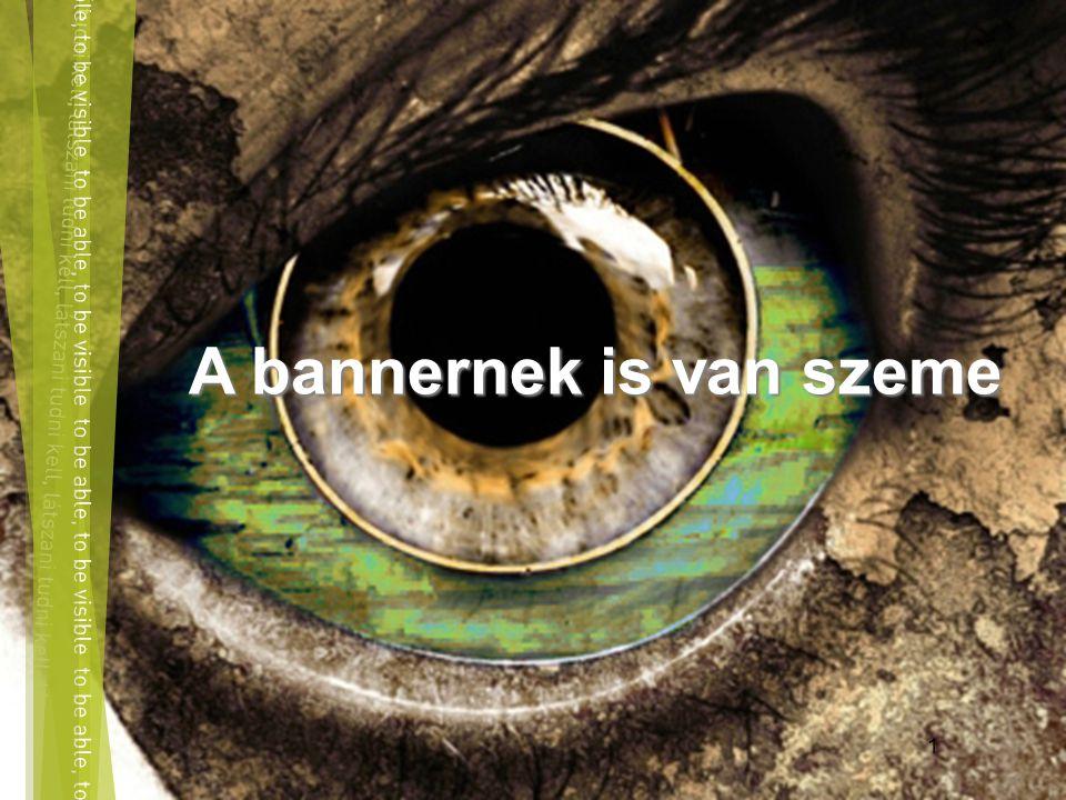 1 A bannernek is van szeme