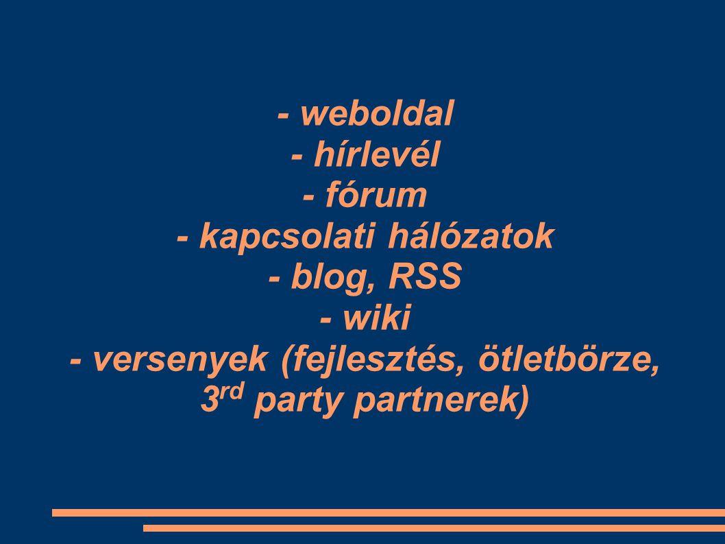 - weboldal - hírlevél - fórum - kapcsolati hálózatok - blog, RSS - wiki - versenyek (fejlesztés, ötletbörze, 3 rd party partnerek)