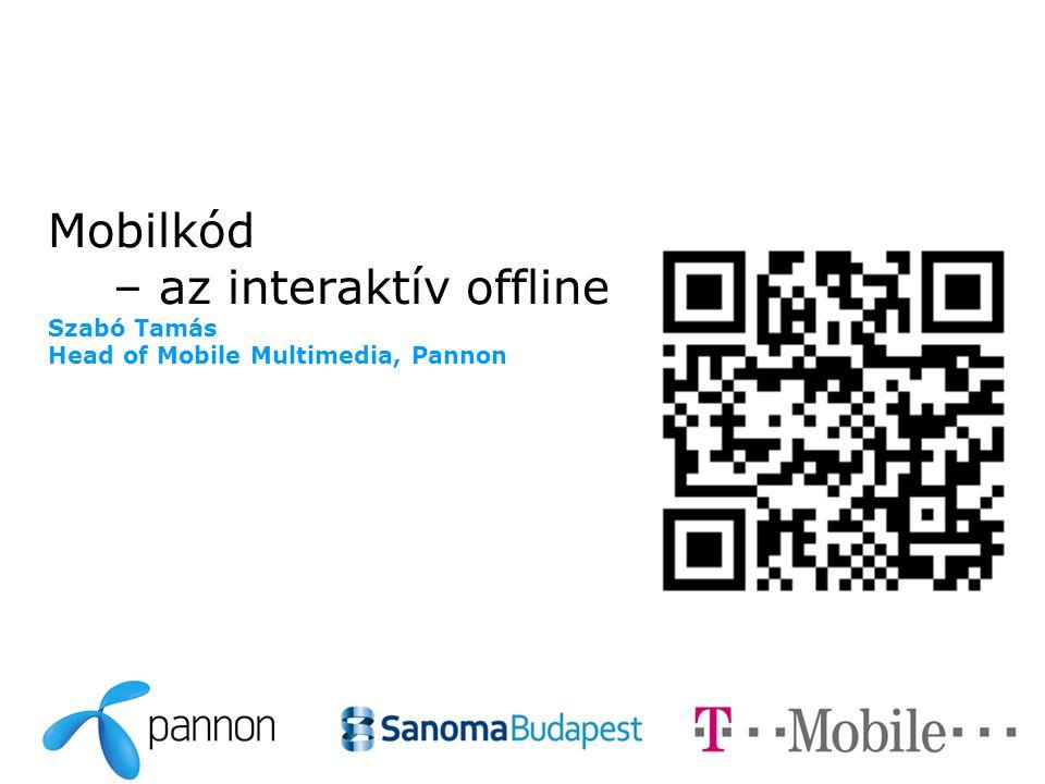 Mobilkód – az interaktív offline Szabó Tamás Head of Mobile Multimedia, Pannon