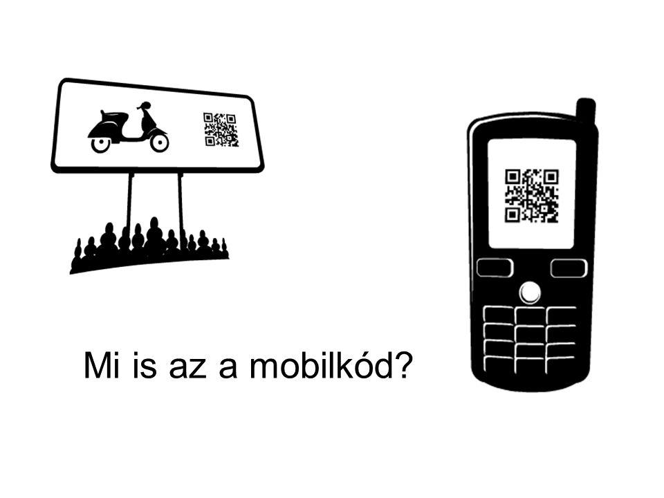 A mobilkód segítségével szöveges információt kódolhatunk képpé – majd vissza Eredetileg az autóipar használta alkatrészek követésére Legelterjedtebb szabványok: QR Code és DataMatrix Több ezer karakternyi információt tartalmazhat a kód Lehet URL, névjegykártya, szöveg, telefonszám, SMS