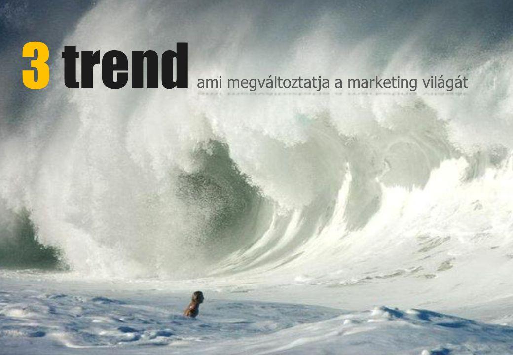 3 trend ami megváltoztatja a marketing világát