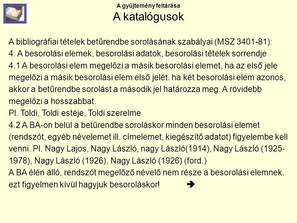 A gyűjtemény feltárása A katalógusok A bibliográfiai tételek betűrendbe sorolásának szabályai (MSZ 3401-81): 4. A besorolási elemek, besorolási adatok