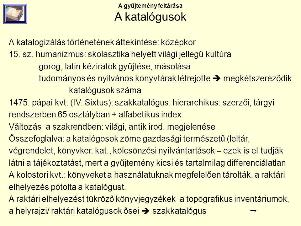 A gyűjtemény feltárása A katalógusok A betűrendes katalógus szerkesztésének menete: 1.