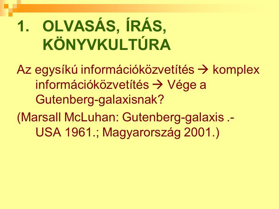 1.OLVASÁS, ÍRÁS, KÖNYVKULTÚRA Az egysíkú információközvetítés  komplex információközvetítés  Vége a Gutenberg-galaxisnak.