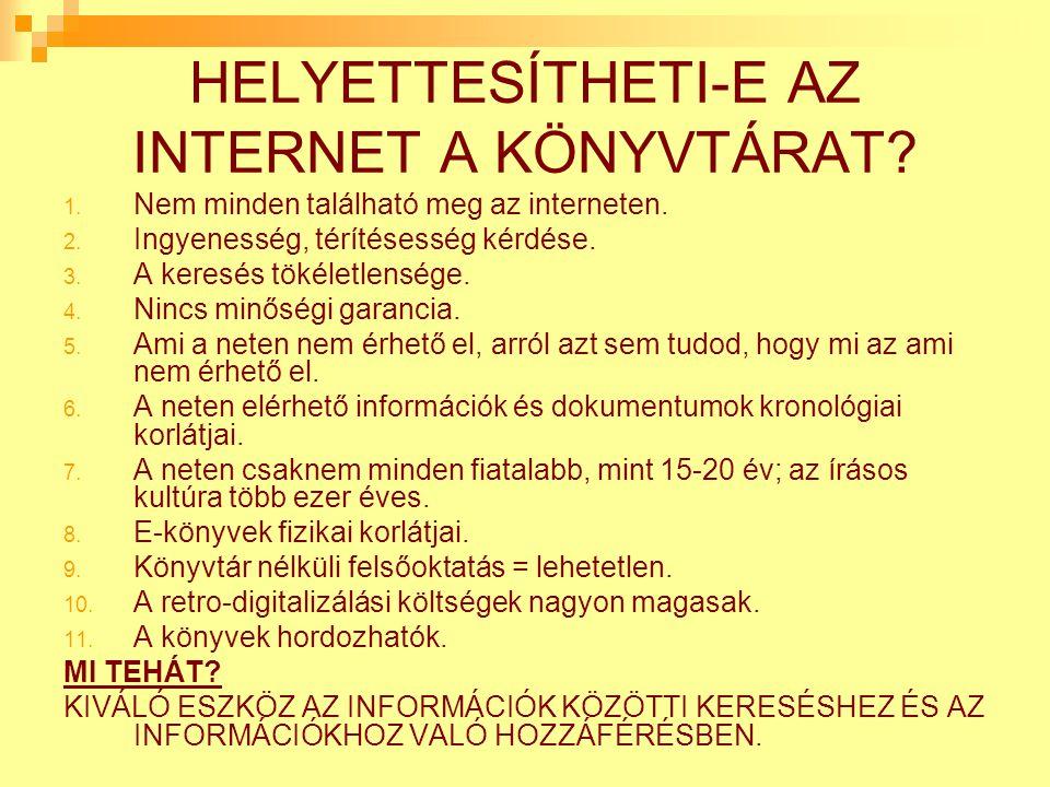 HELYETTESÍTHETI-E AZ INTERNET A KÖNYVTÁRAT.1. Nem minden található meg az interneten.